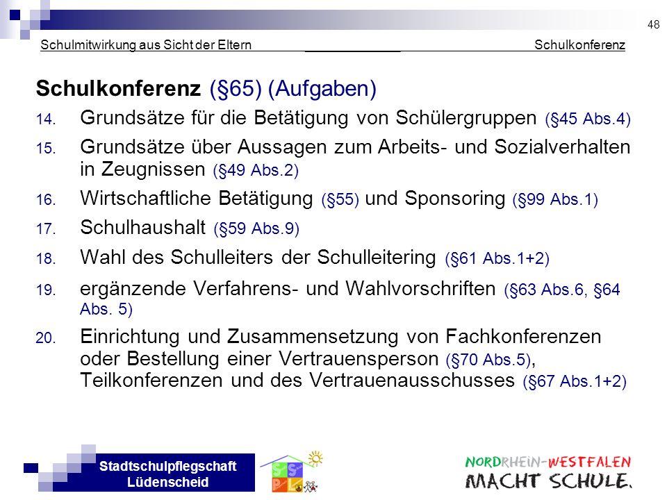 Stadtschulpflegschaft Lüdenscheid Schulmitwirkung aus Sicht der Eltern _____________ Schulkonferenz Schulkonferenz (§65) (Aufgaben) 14. Grundsätze für