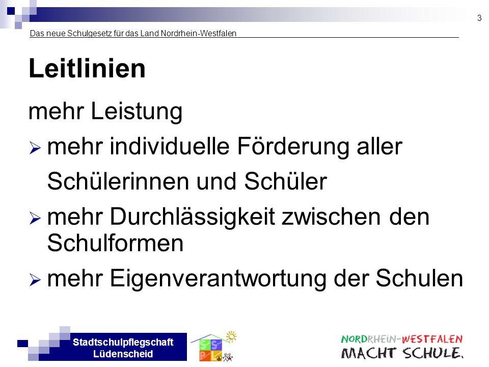 Stadtschulpflegschaft Lüdenscheid Das neue Schulgesetz für das Land Nordrhein-Westfalen ___________________ Leitlinien mehr Leistung mehr individuelle