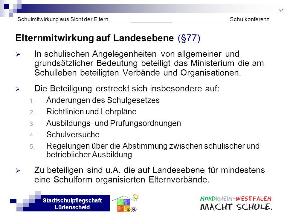 Stadtschulpflegschaft Lüdenscheid Schulmitwirkung aus Sicht der Eltern _____________ Schulkonferenz Elternmitwirkung auf Landesebene (§77) In schulisc