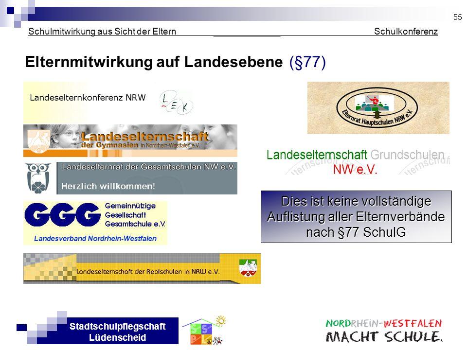 Stadtschulpflegschaft Lüdenscheid Schulmitwirkung aus Sicht der Eltern _____________ Schulkonferenz Elternmitwirkung auf Landesebene (§77) 55 Dies ist