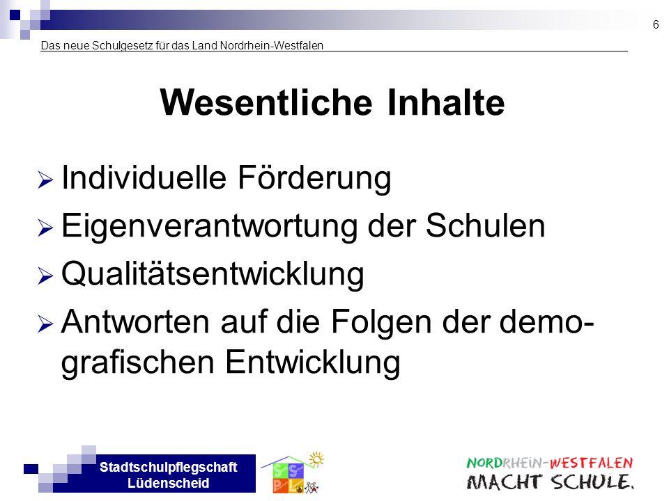 Stadtschulpflegschaft Lüdenscheid Das neue Schulgesetz für das Land Nordrhein-Westfalen___________________ Wesentliche Inhalte Individuelle Förderung