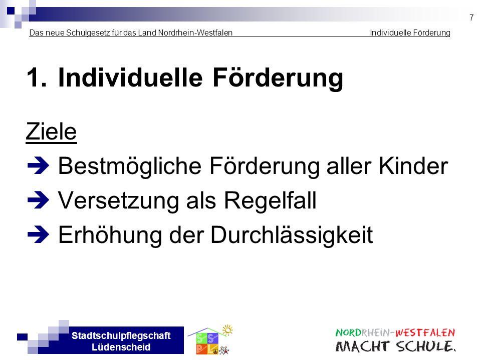 Stadtschulpflegschaft Lüdenscheid Das neue Schulgesetz für das Land Nordrhein-Westfalen _____________ _ Individuelle Förderung 1.Individuelle Förderun