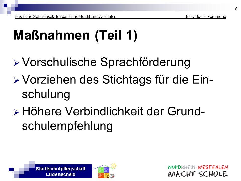 Stadtschulpflegschaft Lüdenscheid Das neue Schulgesetz für das Land Nordrhein-Westfalen Individuelle Förderung Maßnahmen (Teil 1) Vorschulische Sprach