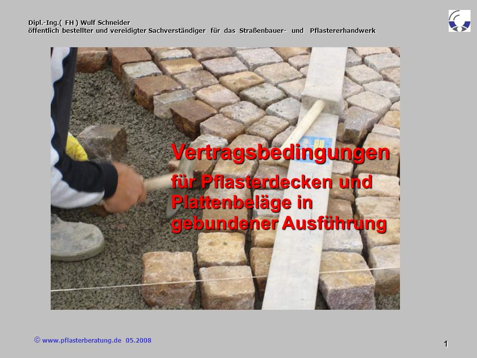 © www.pflasterberatung.de 05.2008 62 Dipl.-Ing.( FH ) Wulf Schneider öffentlich bestellter und vereidigter Sachverständiger für das Straßenbauer- und Pflastererhandwerk Vertragsbedingungen Vertragsbedingungen kann eine Vereinbarung über die getroffen werden.