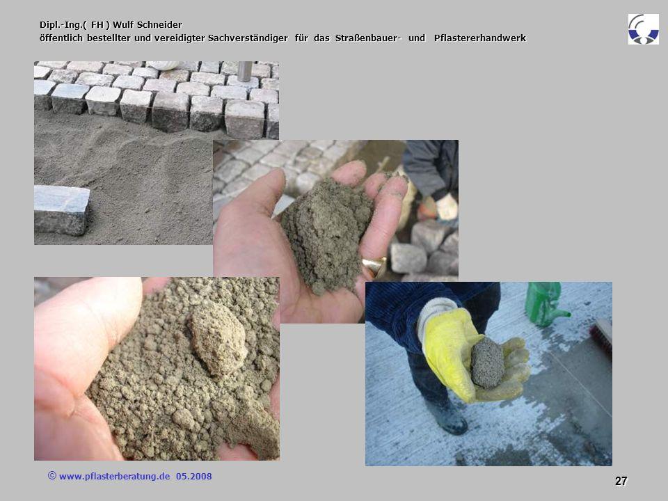© www.pflasterberatung.de 05.2008 27 Dipl.-Ing.( FH ) Wulf Schneider öffentlich bestellter und vereidigter Sachverständiger für das Straßenbauer- und