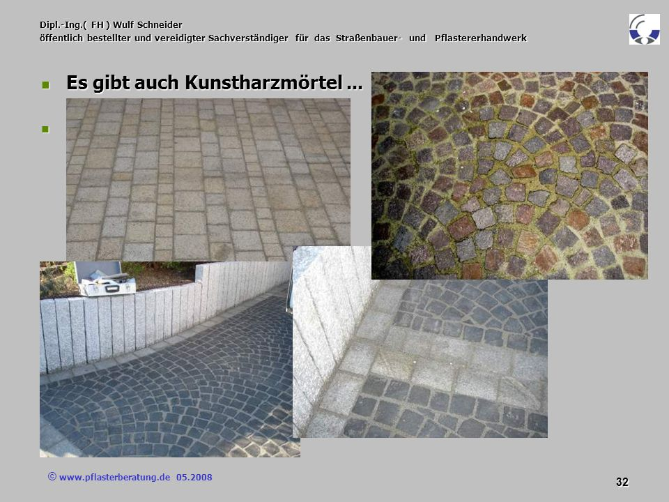 © www.pflasterberatung.de 05.2008 32 Dipl.-Ing.( FH ) Wulf Schneider öffentlich bestellter und vereidigter Sachverständiger für das Straßenbauer- und