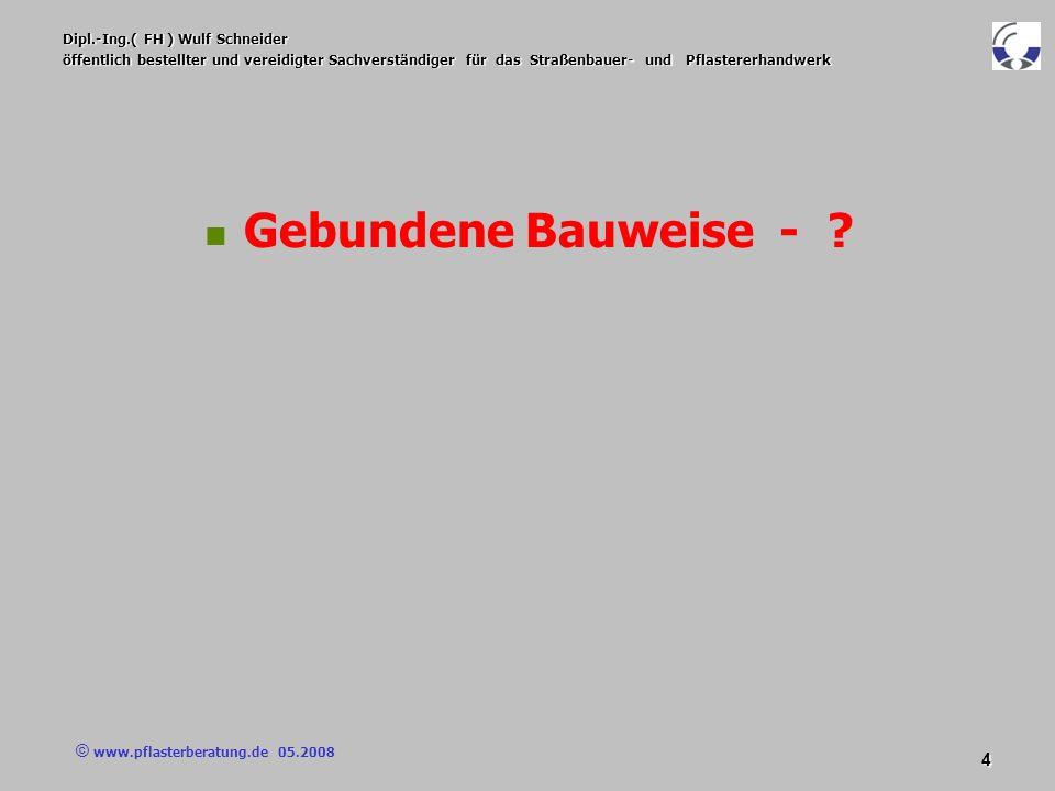 © www.pflasterberatung.de 05.2008 5 Dipl.-Ing.( FH ) Wulf Schneider öffentlich bestellter und vereidigter Sachverständiger für das Straßenbauer- und Pflastererhandwerk Vertragsbedingungen Die Einschränkung der Gültigkeit der VOB/C DIN 18318: 2006 und der ZTV Pflaster-StB 06 auf die ungebundene Bauweise erfordert Die Einschränkung der Gültigkeit der VOB/C DIN 18318: 2006 und der ZTV Pflaster-StB 06 auf die ungebundene Bauweise erfordert Vertragsbedingungen für die gebundene Bauweise im Bauvertrag.