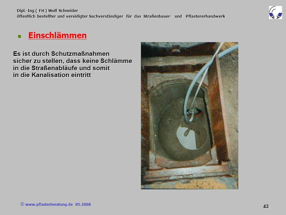 © www.pflasterberatung.de 05.2008 43 Dipl.-Ing.( FH ) Wulf Schneider öffentlich bestellter und vereidigter Sachverständiger für das Straßenbauer- und