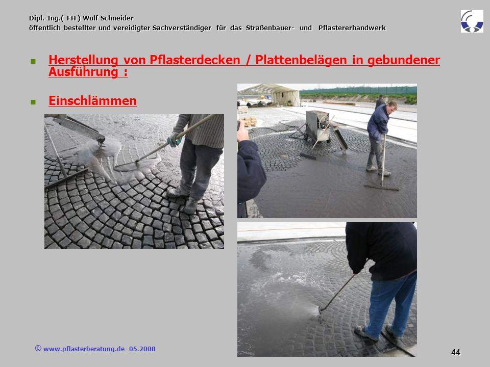 © www.pflasterberatung.de 05.2008 44 Dipl.-Ing.( FH ) Wulf Schneider öffentlich bestellter und vereidigter Sachverständiger für das Straßenbauer- und