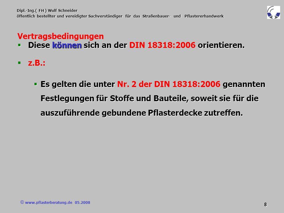 © www.pflasterberatung.de 05.2008 19 Dipl.-Ing.( FH ) Wulf Schneider öffentlich bestellter und vereidigter Sachverständiger für das Straßenbauer- und Pflastererhandwerk Vertragsbedingungen Anforderung an das Material der Pflaster und Platten : Für die Lieferung der Pflastersteine und der Platten gelten die Festlegungen folgender Abschnitte der TL Pflaster - StB 06 : 4.1 und 5.1 für Pflastersteine und Platten aus Beton, 4.2 und 5.2 für Pflasterziegel, Pflasterklinker und Klinkerplatten, 4.3 und 5.3 für Pflastersteine und Platten aus Naturstein
