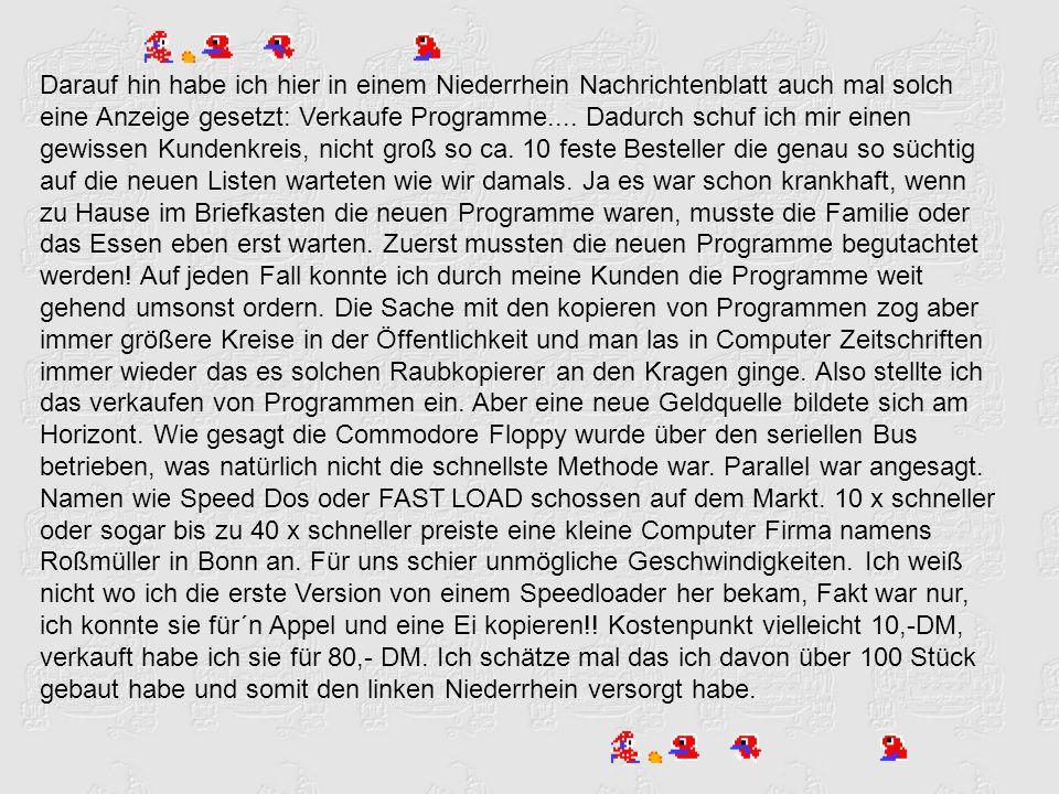 Darauf hin habe ich hier in einem Niederrhein Nachrichtenblatt auch mal solch eine Anzeige gesetzt: Verkaufe Programme....