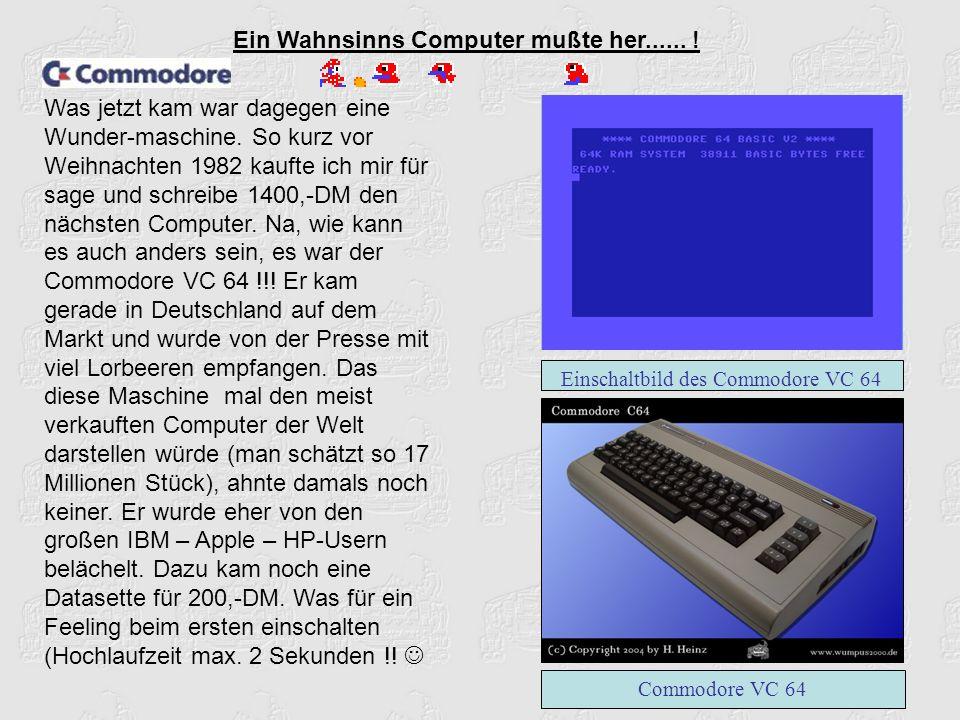 Ein Wahnsinns Computer mußte her...... Was jetzt kam war dagegen eine Wunder-maschine.