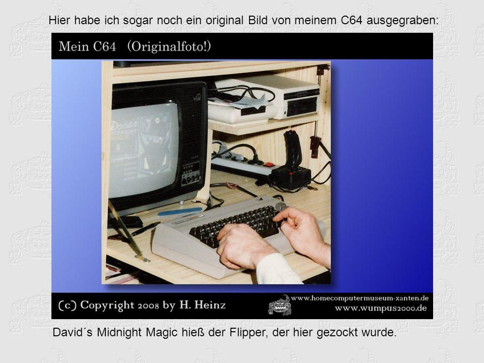Hier habe ich sogar noch ein original Bild von meinem C64 ausgegraben: David´s Midnight Magic hieß der Flipper, der hier gezockt wurde.