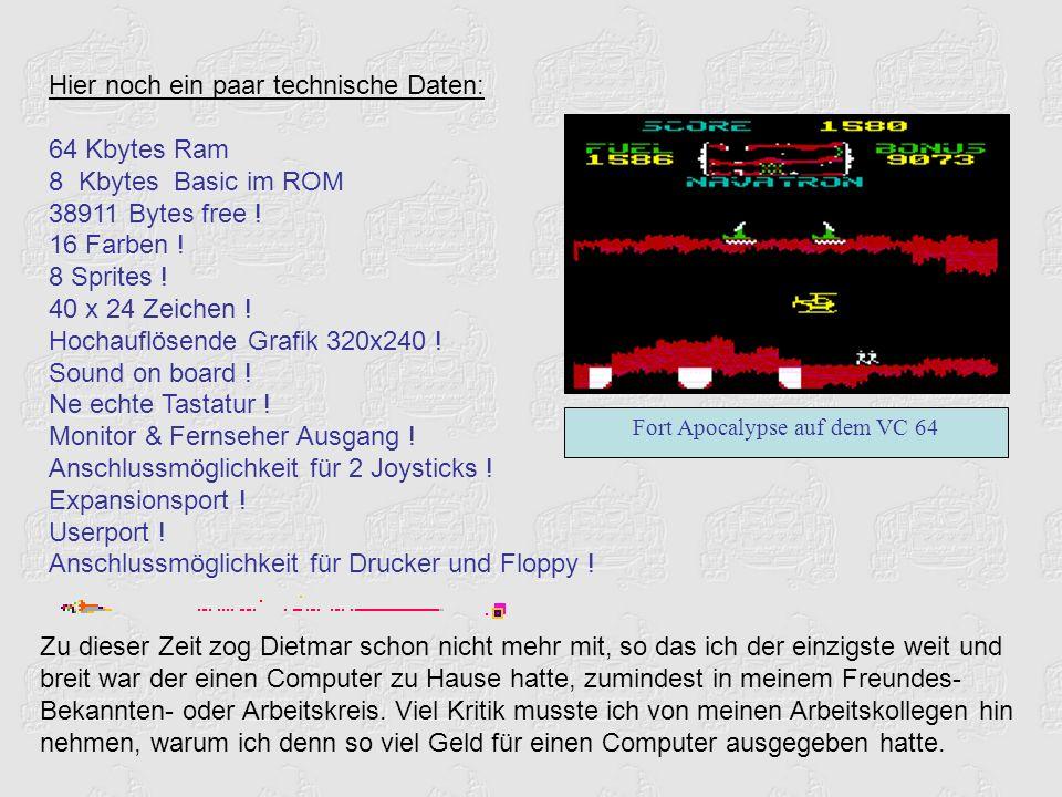 Hier noch ein paar technische Daten: 64 Kbytes Ram 8 Kbytes Basic im ROM 38911 Bytes free .