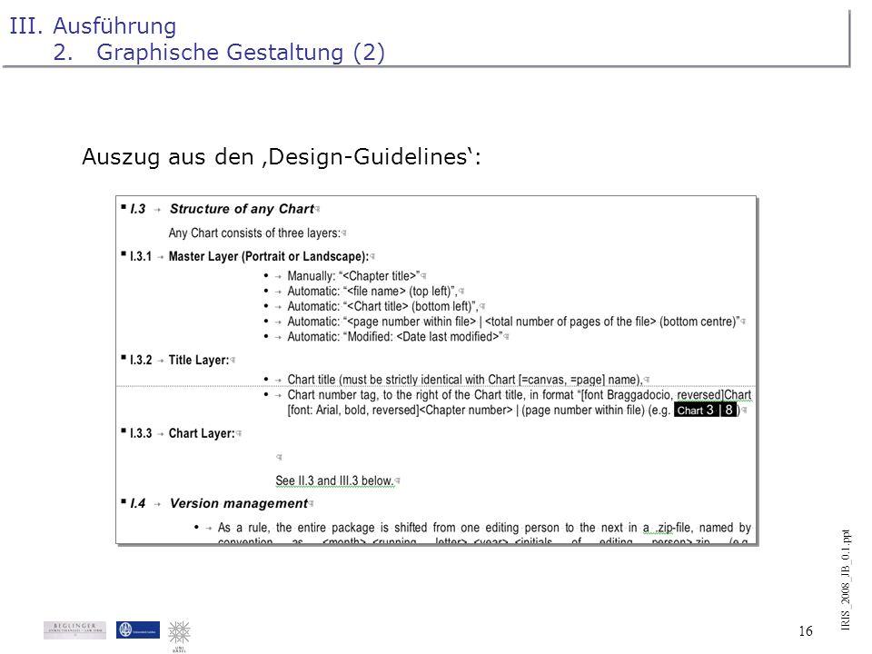IRIS_2008_JB_0.1.ppt 15 III.Ausführung 2.Graphische Gestaltung (1) Grundidee: Erreichen von Anschaulichkeit durch die Verwendung graphischer Elemente