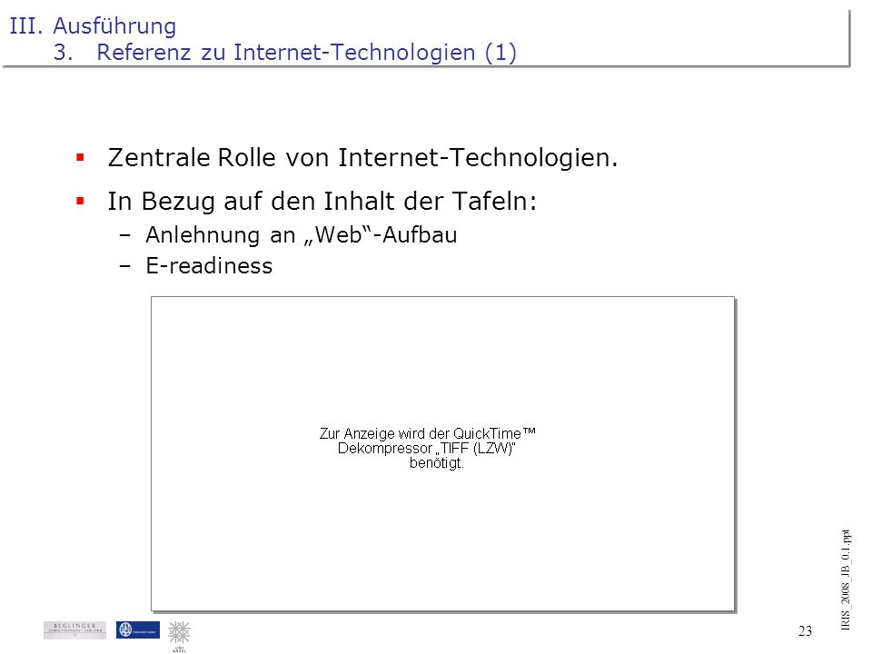 IRIS_2008_JB_0.1.ppt 22 III.Ausführung 2.Graphische Gestaltung (8) Grenzen der grafischen Darstellung: Entscheidung für schlanke Prosa-Darstellung