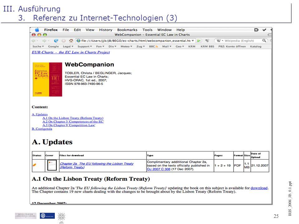 IRIS_2008_JB_0.1.ppt 24 III.Ausführung 3.Referenz zu Internet-Technologien (2) Zentrale Rolle von Internet-Technologien. In Bezug auf den Inhalt der T