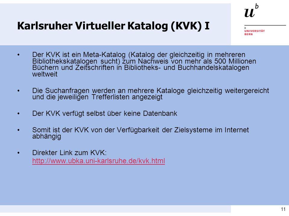11 Karlsruher Virtueller Katalog (KVK) I Der KVK ist ein Meta-Katalog (Katalog der gleichzeitig in mehreren Bibliothekskatalogen sucht) zum Nachweis v