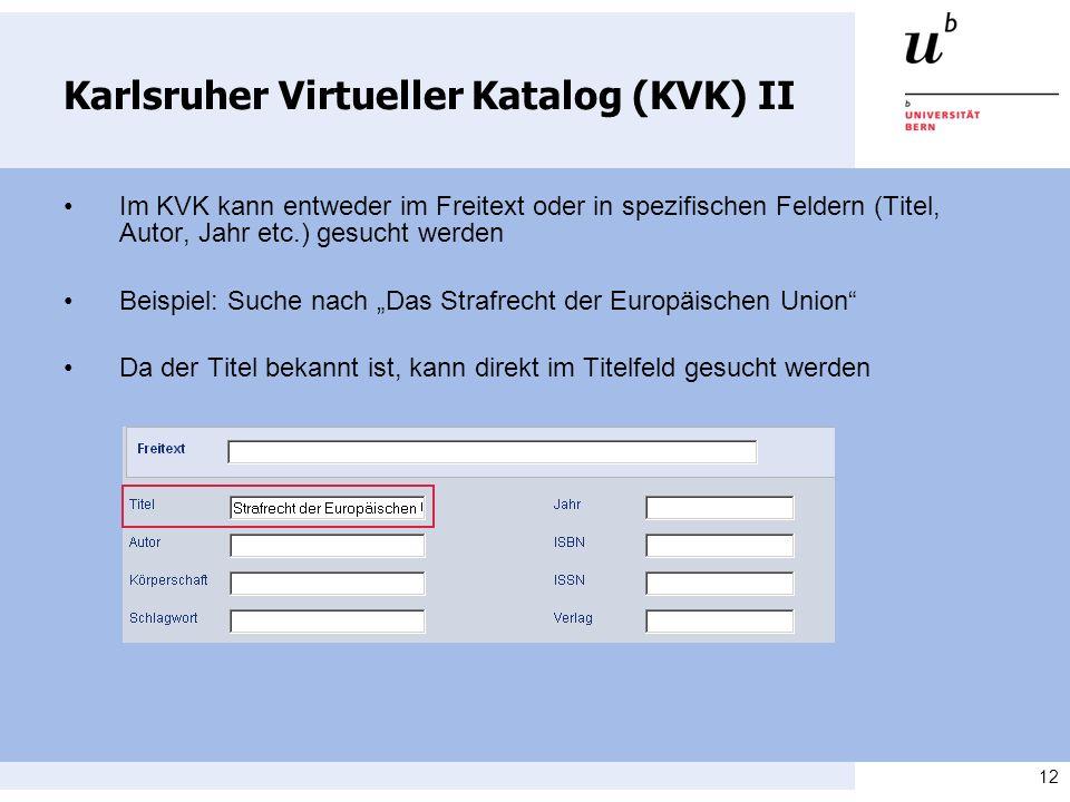 12 Karlsruher Virtueller Katalog (KVK) II Im KVK kann entweder im Freitext oder in spezifischen Feldern (Titel, Autor, Jahr etc.) gesucht werden Beisp