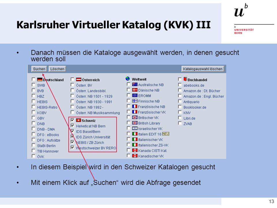 13 Karlsruher Virtueller Katalog (KVK) III Danach müssen die Kataloge ausgewählt werden, in denen gesucht werden soll In diesem Beispiel wird in den S