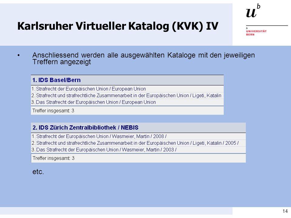 14 Karlsruher Virtueller Katalog (KVK) IV Anschliessend werden alle ausgewählten Kataloge mit den jeweiligen Treffern angezeigt etc.