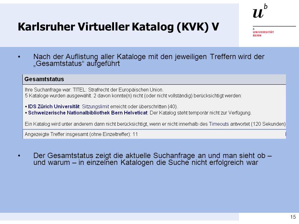 15 Karlsruher Virtueller Katalog (KVK) V Nach der Auflistung aller Kataloge mit den jeweiligen Treffern wird der Gesamtstatus aufgeführt Der Gesamtsta