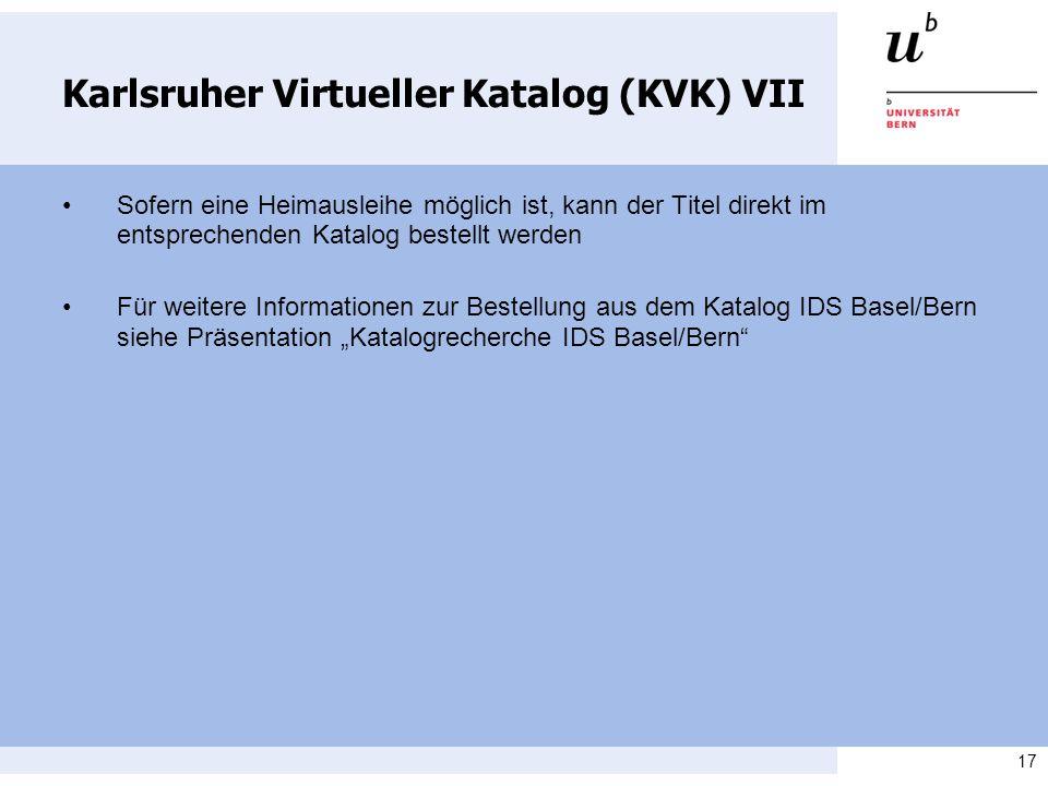 17 Karlsruher Virtueller Katalog (KVK) VII Sofern eine Heimausleihe möglich ist, kann der Titel direkt im entsprechenden Katalog bestellt werden Für w