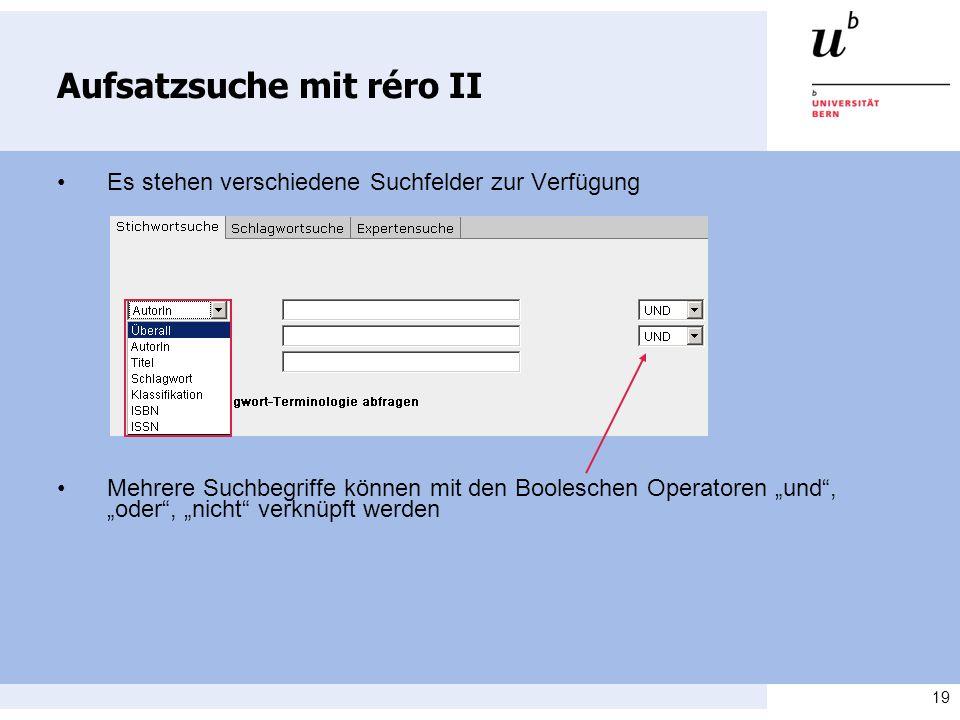 19 Aufsatzsuche mit réro II Es stehen verschiedene Suchfelder zur Verfügung Mehrere Suchbegriffe können mit den Booleschen Operatoren und, oder, nicht
