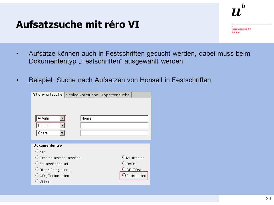 23 Aufsatzsuche mit réro VI Aufsätze können auch in Festschriften gesucht werden, dabei muss beim Dokumententyp Festschriften ausgewählt werden Beispi