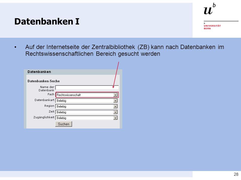 28 Datenbanken I Auf der Internetseite der Zentralbibliothek (ZB) kann nach Datenbanken im Rechtswissenschaftlichen Bereich gesucht werden