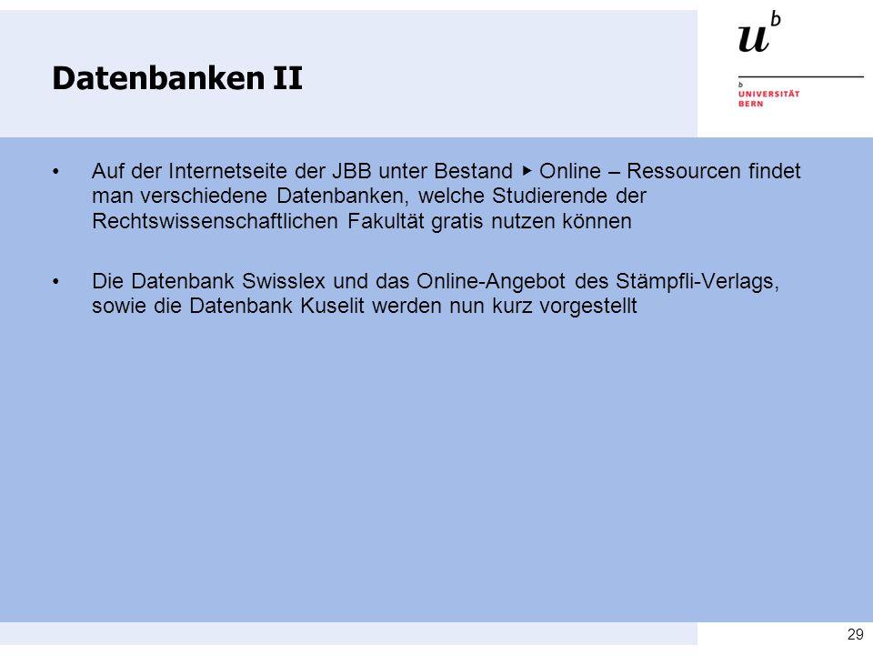 29 Datenbanken II Auf der Internetseite der JBB unter Bestand Online – Ressourcen findet man verschiedene Datenbanken, welche Studierende der Rechtswi