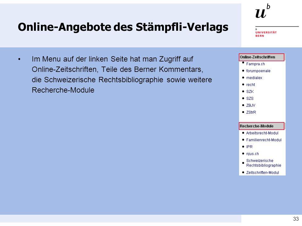 33 Online-Angebote des Stämpfli-Verlags Im Menu auf der linken Seite hat man Zugriff auf Online-Zeitschriften, Teile des Berner Kommentars, die Schwei