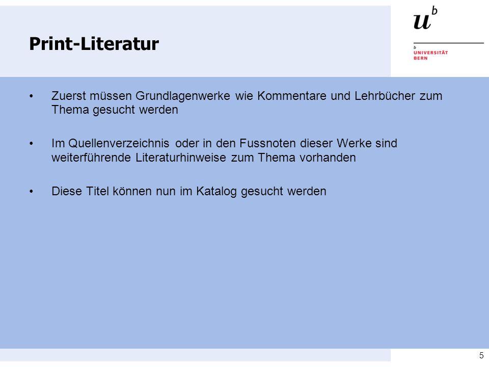 5 Print-Literatur Zuerst müssen Grundlagenwerke wie Kommentare und Lehrbücher zum Thema gesucht werden Im Quellenverzeichnis oder in den Fussnoten die