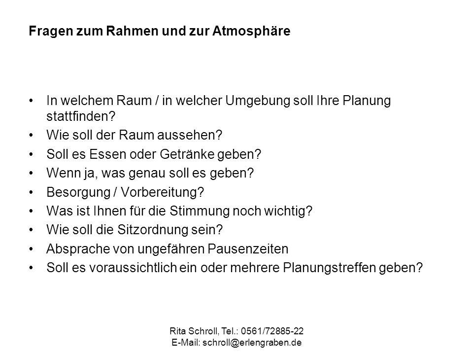 Rita Schroll, Tel.: 0561/72885-22 E-Mail: schroll@erlengraben.de Fragen zum Rahmen und zur Atmosphäre In welchem Raum / in welcher Umgebung soll Ihre