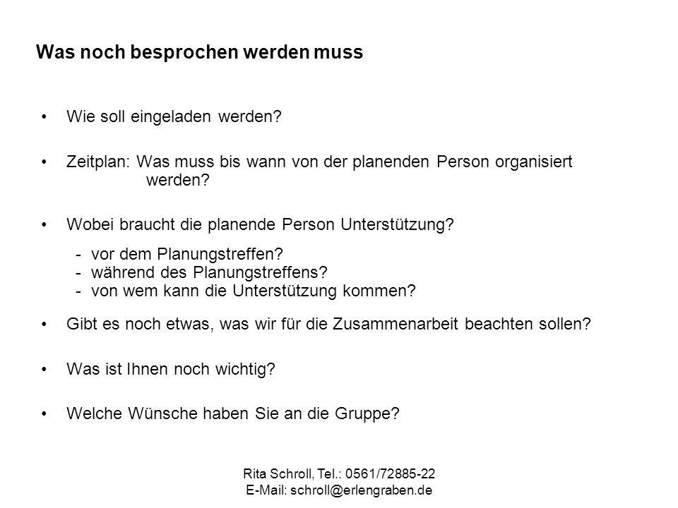 Rita Schroll, Tel.: 0561/72885-22 E-Mail: schroll@erlengraben.de Was noch besprochen werden muss Wie soll eingeladen werden? Zeitplan: Was muss bis wa