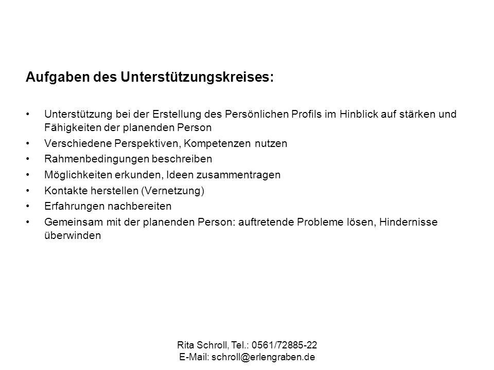 Rita Schroll, Tel.: 0561/72885-22 E-Mail: schroll@erlengraben.de Aufgaben des Unterstützungskreises: Unterstützung bei der Erstellung des Persönlichen