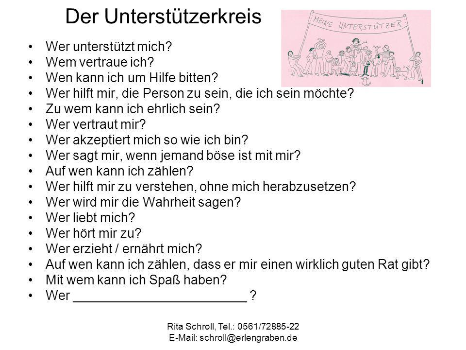 Rita Schroll, Tel.: 0561/72885-22 E-Mail: schroll@erlengraben.de Der Unterstützerkreis Wer unterstützt mich? Wem vertraue ich? Wen kann ich um Hilfe b