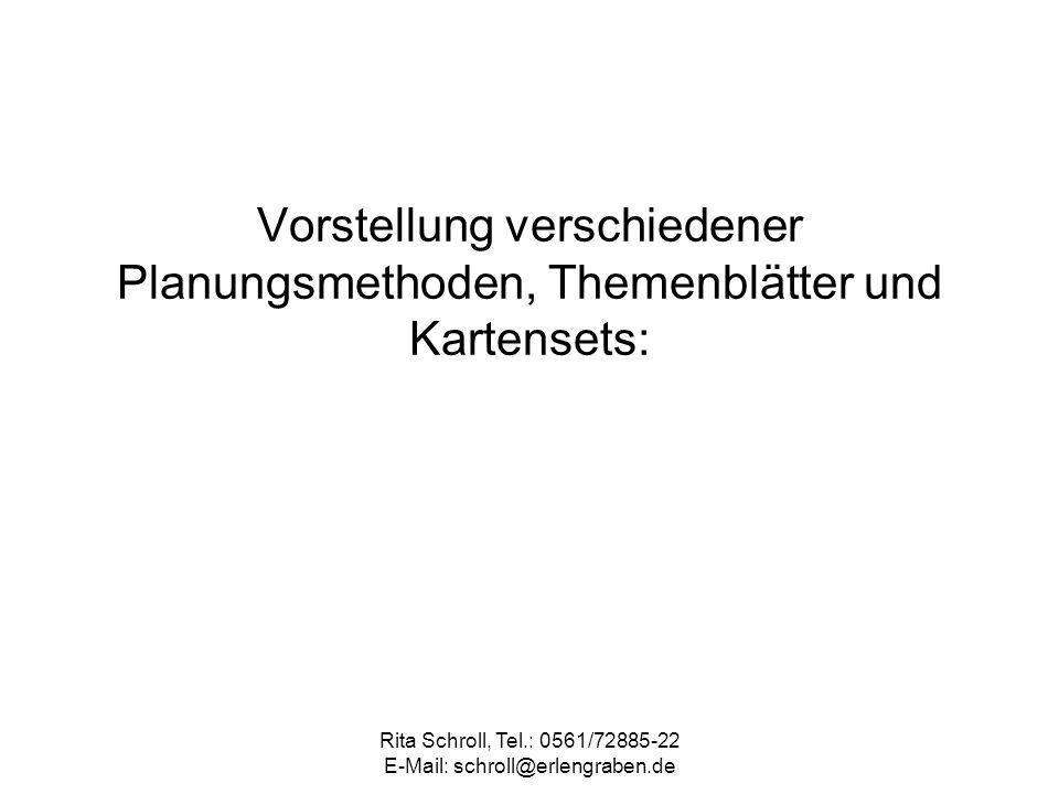 Rita Schroll, Tel.: 0561/72885-22 E-Mail: schroll@erlengraben.de Vorstellung verschiedener Planungsmethoden, Themenblätter und Kartensets: