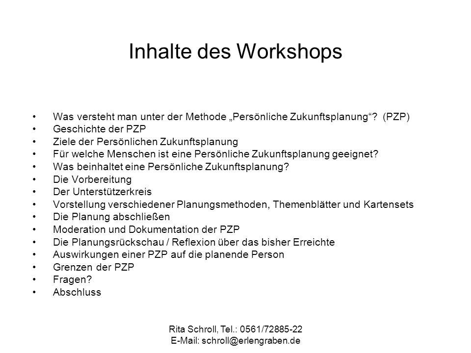 Rita Schroll, Tel.: 0561/72885-22 E-Mail: schroll@erlengraben.de Inhalte des Workshops Was versteht man unter der Methode Persönliche Zukunftsplanung?