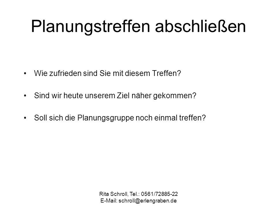 Rita Schroll, Tel.: 0561/72885-22 E-Mail: schroll@erlengraben.de Planungstreffen abschließen Wie zufrieden sind Sie mit diesem Treffen? Sind wir heute