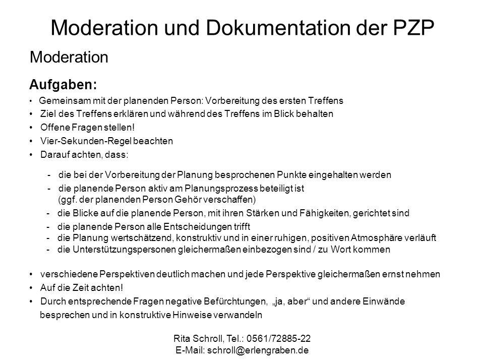 Rita Schroll, Tel.: 0561/72885-22 E-Mail: schroll@erlengraben.de Moderation und Dokumentation der PZP Moderation Aufgaben: Gemeinsam mit der planenden