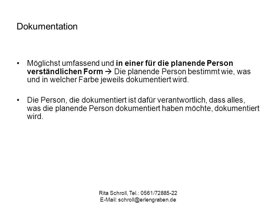 Rita Schroll, Tel.: 0561/72885-22 E-Mail: schroll@erlengraben.de Dokumentation Möglichst umfassend und in einer für die planende Person verständlichen