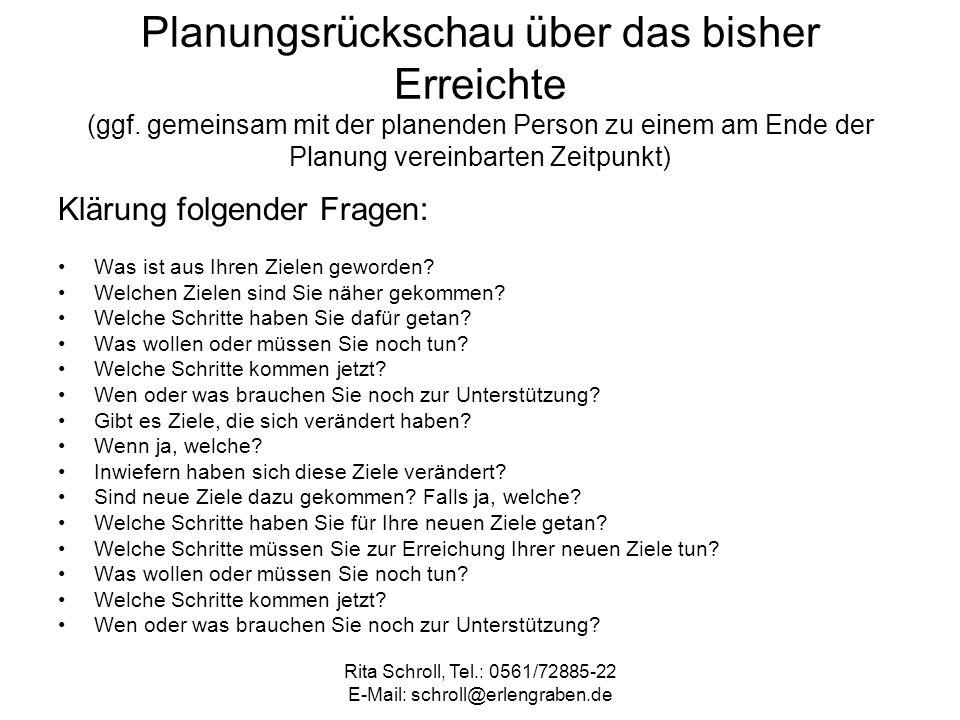 Rita Schroll, Tel.: 0561/72885-22 E-Mail: schroll@erlengraben.de Planungsrückschau über das bisher Erreichte (ggf. gemeinsam mit der planenden Person