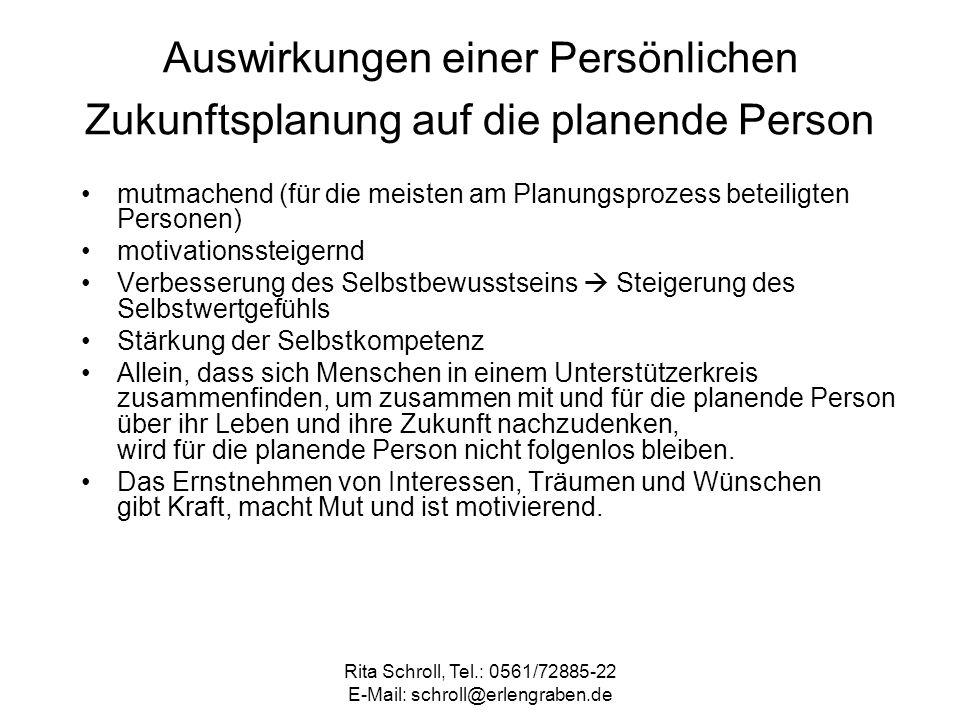 Rita Schroll, Tel.: 0561/72885-22 E-Mail: schroll@erlengraben.de Auswirkungen einer Persönlichen Zukunftsplanung auf die planende Person mutmachend (f