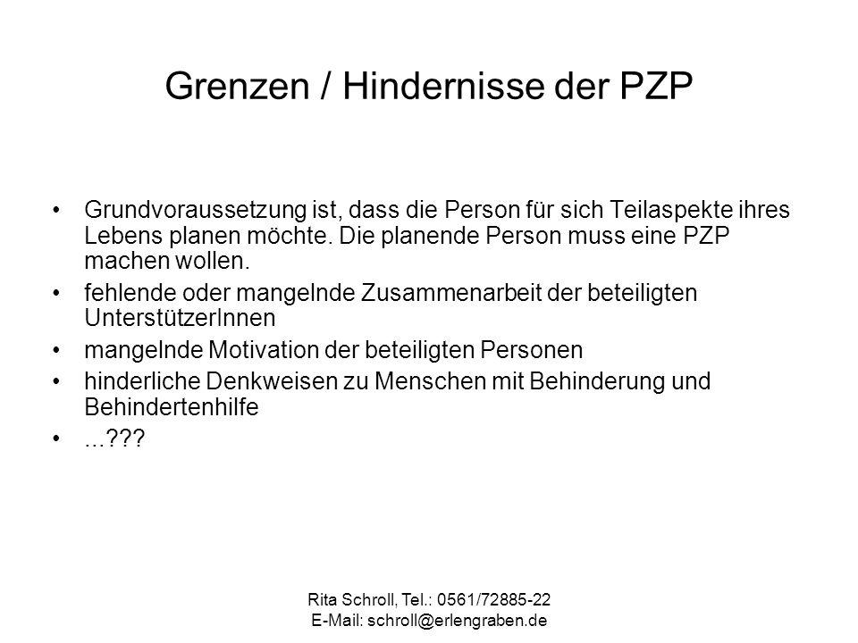 Rita Schroll, Tel.: 0561/72885-22 E-Mail: schroll@erlengraben.de Grenzen / Hindernisse der PZP Grundvoraussetzung ist, dass die Person für sich Teilas