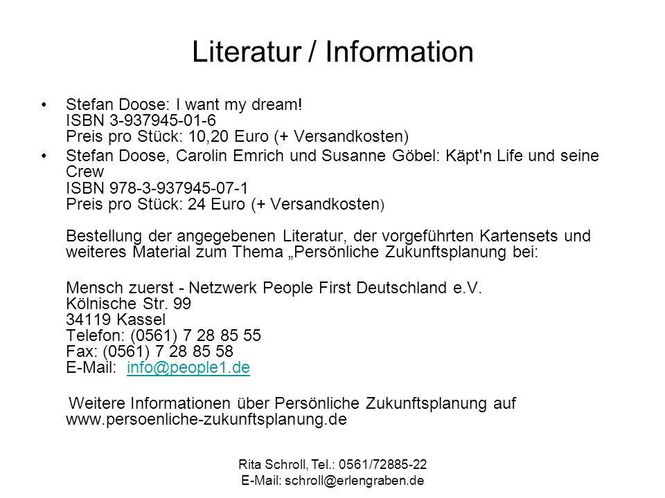 Rita Schroll, Tel.: 0561/72885-22 E-Mail: schroll@erlengraben.de Literatur / Information Stefan Doose: I want my dream! ISBN 3-937945-01-6 Preis pro S