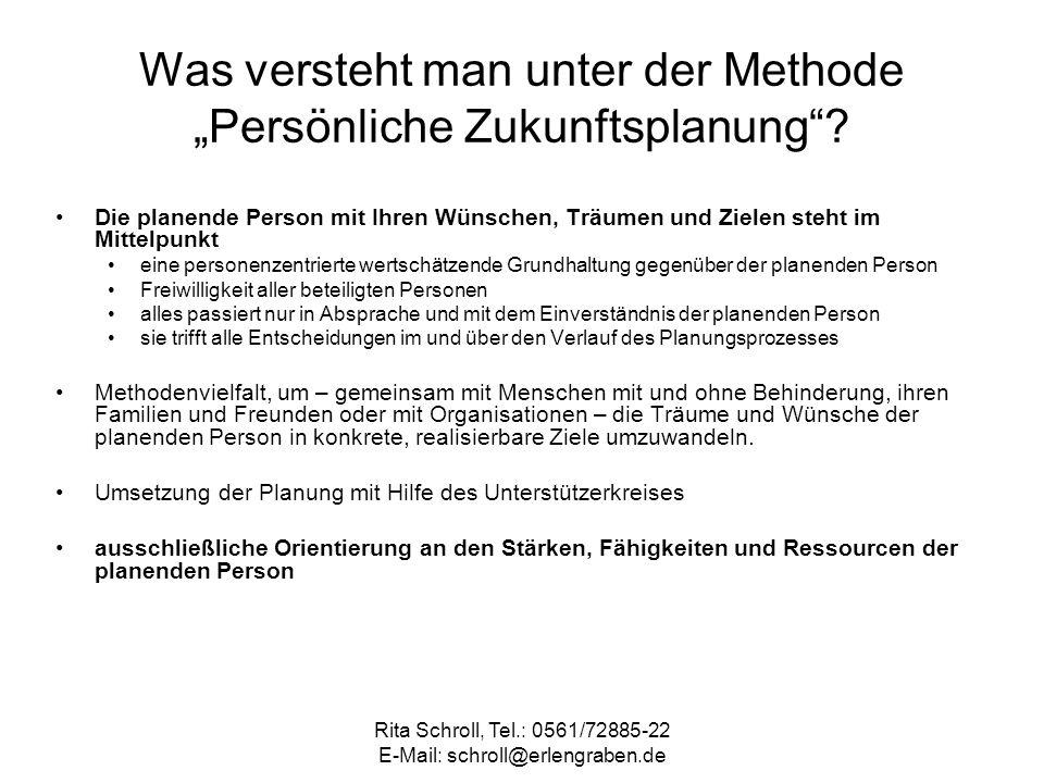 Rita Schroll, Tel.: 0561/72885-22 E-Mail: schroll@erlengraben.de Was versteht man unter der Methode Persönliche Zukunftsplanung? Die planende Person m