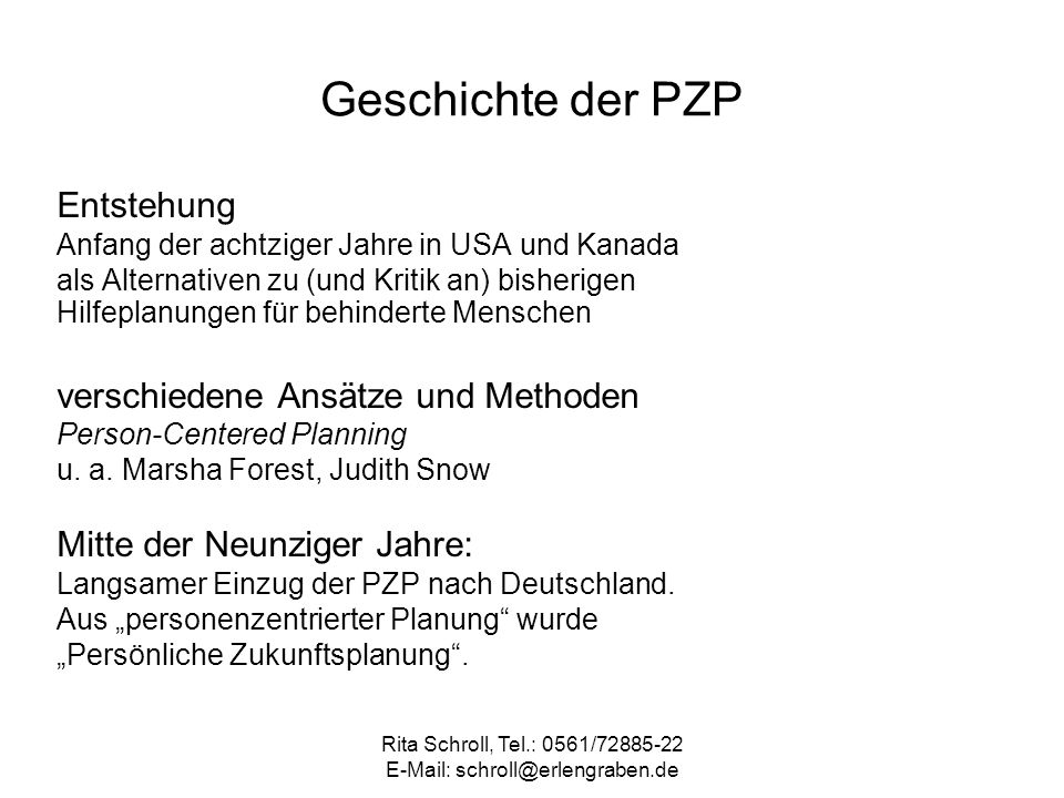 Rita Schroll, Tel.: 0561/72885-22 E-Mail: schroll@erlengraben.de Geschichte der PZP Entstehung Anfang der achtziger Jahre in USA und Kanada als Altern