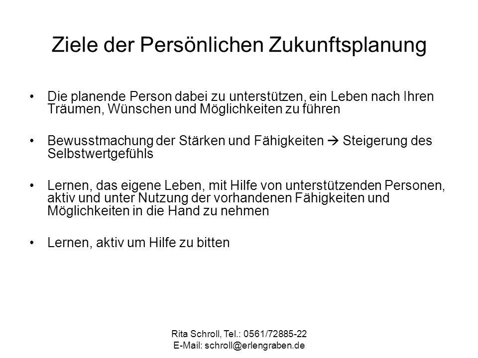 Rita Schroll, Tel.: 0561/72885-22 E-Mail: schroll@erlengraben.de Ziele der Persönlichen Zukunftsplanung Die planende Person dabei zu unterstützen, ein