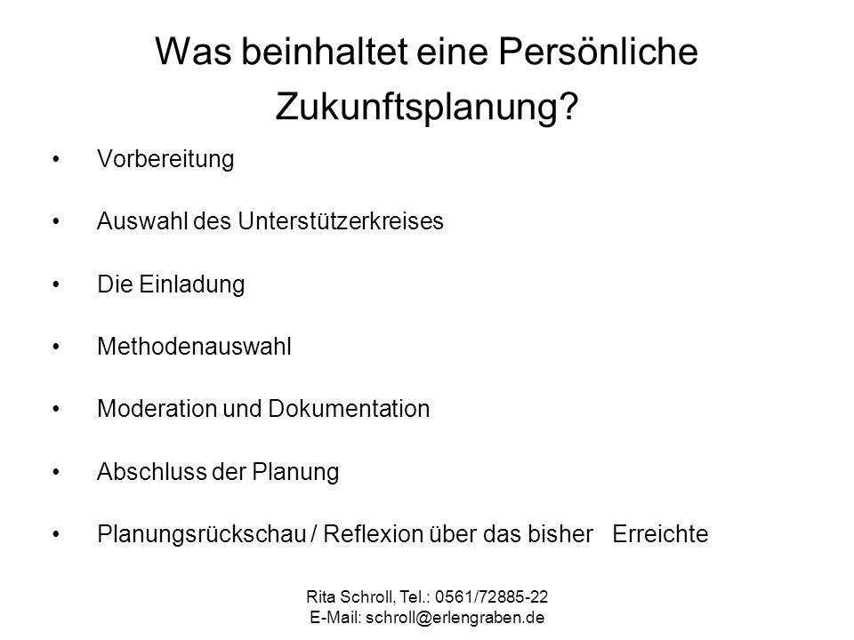 Rita Schroll, Tel.: 0561/72885-22 E-Mail: schroll@erlengraben.de Was beinhaltet eine Persönliche Zukunftsplanung? Vorbereitung Auswahl des Unterstütze